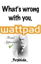 What's wrong with you, Wattpad?! by _PurpleLola_