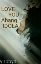 Love You Abang Idola by rabbiatul01