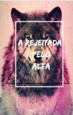 A Rejeitada Pelo Alfa by gihaudibert