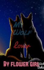 My wolf lover (complete) by flowermaisy