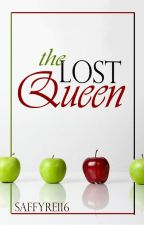 The Lost Queen [#Wattys2016] by saffyre116