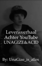 Levensverhaal achter YouTube||UnaGize&Acid by UnaGize_is_alles