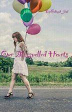 Our Misspelled Hearts by Fatimah_bint