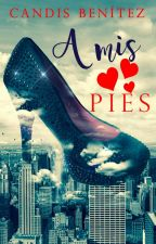 A mis Pies© COMPLETA by WriterCB