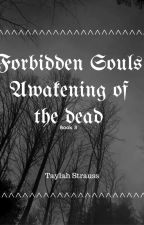 Forbidden Souls 3: Awakening of the Dead by taylahstrauss