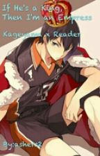 If He's a King, Then I'm an Empress (Kageyama x reader) by ashers2