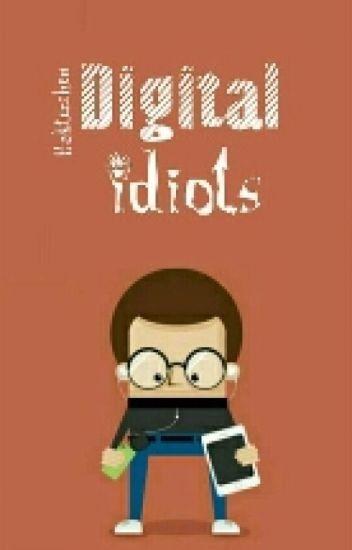 Digital Idiots