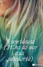 A Semideusa( Filha Do Mar e Da Sabedoria) by 11avatar17