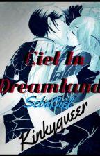 Ciel In Dreamland (Sebaciel) [COMPLETE] by kinkyqueer