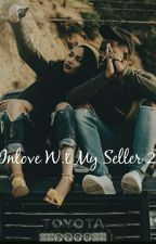Inlove With My Seller 2 (The Sequel) by Reine825
