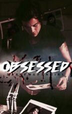 Obsessed | mature by harlenafangirl