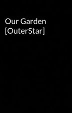 Our Garden [OuterStar] by SansIsMySenpai