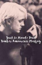 Tout le monde peut tomber amoureux Malefoy [RETRANSCRIPTION] by Malefoy_Potterhead