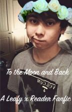 To the Moon and Back- A Leafy x Reader Fanfic by ObscureWolf