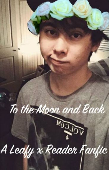 To the Moon and Back- A Leafy x Reader Fanfic