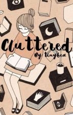 Cluttered by tinybea