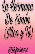 La Hermana De Simón ( Nico Y Tú ) by Estefania2704