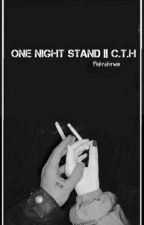 One Night Stand || C.T.H by pnkrckIrwin