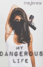 My dangerous life by maylenew