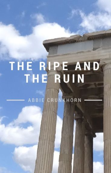 The Ripe & The Ruin by frankenwhine