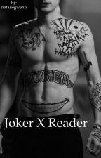 Joker x reader (smut) by NatalieGuzman905