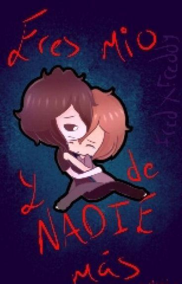 Eres Mío Y De Nadie Mas (Fred X Freddy)(yaoi)