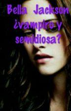 Bella  Jackson ¿ vampiro y semidiosa? by NoeliaRamosSanchez