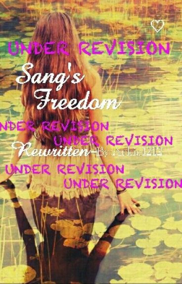 Sang's Freedom (REWRITTEN: COMPLETE)