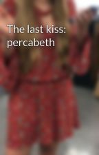 The last kiss: percabeth by dashaSloth