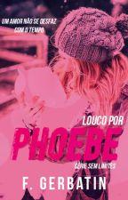 Louco por Phoebe by FranzGerbatin