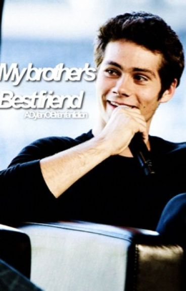 My brothers best friend // Dylan o brien fanfic