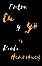 Entre Tú Y Yo by Karla_Henriquez_07