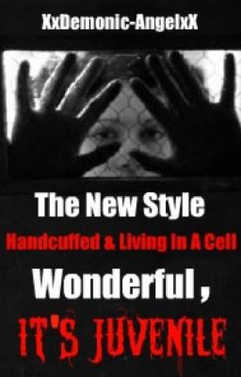 The New Style, Handcuffed And Living In A Cell. Wonderful, It's Juvenile.