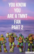 You know you are a Tmnt fan part 2 by pandagirl1121