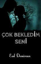 ÇOK BEKLEDİM SENİ  by EzelDemircan