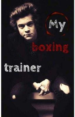 Fanfiction teen fiction boxing boxingtrainer harry harrystyles