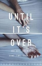 Until It's Over.  by Drowninganocean