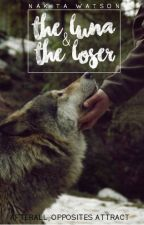 The Luna & The Loser by nakita_watson