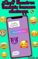 Nosotros Tambien Tenemos Whatsapp. #Wattys2016 by Love_Psychopath