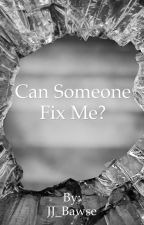 Can Someone Fix Me? by JJ_Bawse