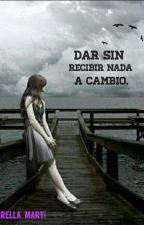 Dar Sin Recibir Nada Acambio  | 1ra & 2da Parte | by fiorella_marti