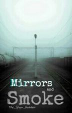Mirrors and Smoke [Revised Edition] by The_Spoon_Goddess