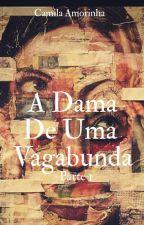 A Dama de uma Vagabunda (Em Revisão) by kammyamorinha