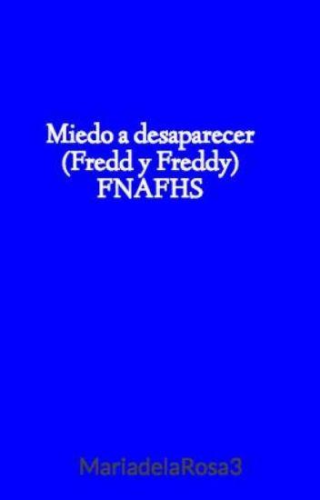 Miedo a desaparecer (Fredd y Freddy) FNAFHS (pausado)
