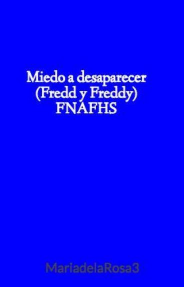 Miedo a desaparecer (Fredd y Freddy) FNAFHS