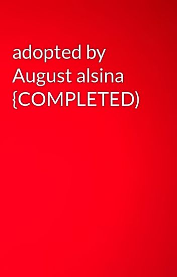 adopted by August alsina {COMPLETED)
