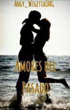 Amores Del Pasado by AngySmile14