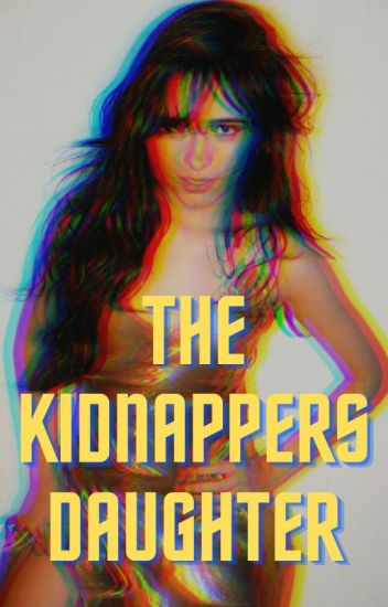 The Kidnappers Daughter (Camila/You) #wattys2017