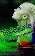 Toxic Love( HarleyXJoker Fanfiction ) by Allybeaner2017