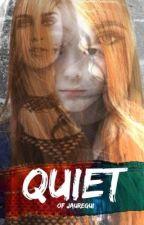 QUIET ( Em correção)  by Of_Jauregui